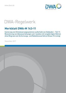 Abbildung von Merkblatt DWA-M 143-11 Sanierung von Entwässerungssystemen außerhalb von Gebäuden - Teil 11: Renovierung von Abwasserleitungen und -kanälen mit vorgefertigten Rohren ohne Ringraum als Verformungs- und Reduktionsverfahren (Close-Fit-Lining)   1. Auflage   2017   beck-shop.de
