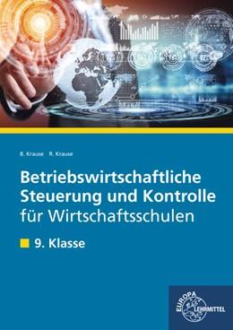 Abbildung von Krause   Betriebswirtschaftliche Steuerung und Kontrolle für Wirtschaftsschulen   1. Auflage   2017   beck-shop.de