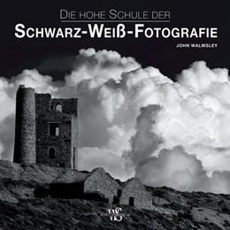 Abbildung von Walmsley | Die hohe Schule der Schwarz-Weiß-Fotografie | 1. Auflage | 2018 | beck-shop.de