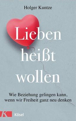 Abbildung von Kuntze | Lieben heißt wollen | 1. Auflage | 2018 | beck-shop.de