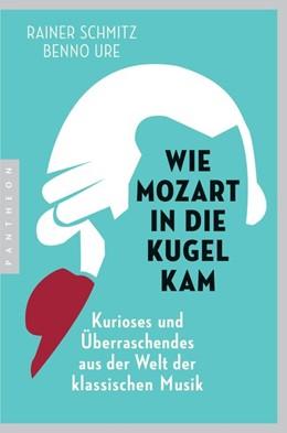 Abbildung von Schmitz / Ure | Wie Mozart in die Kugel kam | 2018 | Kurioses und Überraschendes au...