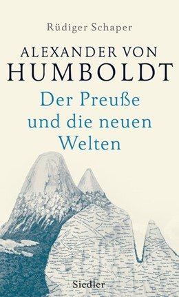 Abbildung von Schaper   Alexander von Humboldt   2018   Der Preuße und die neuen Welte...