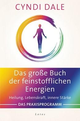 Abbildung von Dale | Das große Buch der feinstofflichen Energien | 1. Auflage | 2018 | beck-shop.de