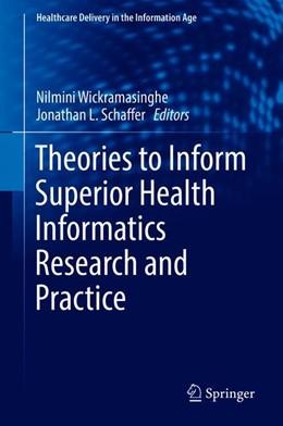 Abbildung von Wickramasinghe / Schaffer   Theories to Inform Superior Health Informatics Research and Practice   1st ed. 2018   2018