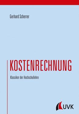 Abbildung von Scherrer | Kostenrechnung | 2018 | Klassiker der Hochschullehre