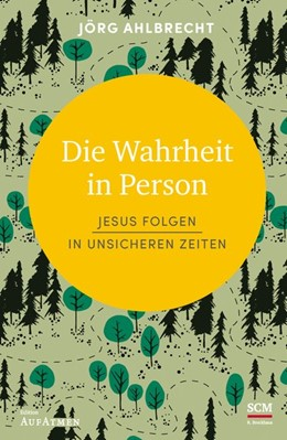 Abbildung von Ahlbrecht | Die Wahrheit in Person | 2018 | Jesus folgen in unsicheren Zei...