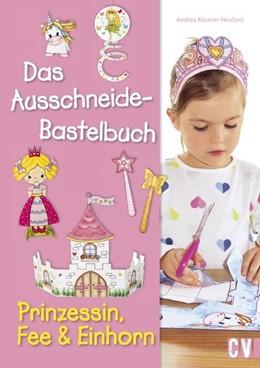 Abbildung von Küssner-Neubert | Das Ausschneide-Bastelbuch - Prinzessin, Fee & Einhorn | 1. Auflage | 2020 | beck-shop.de