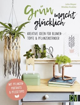 Abbildung von Mayer / Krabbe   Grün macht glücklich   2018   Kreative Ideen für Blumentöpfe...