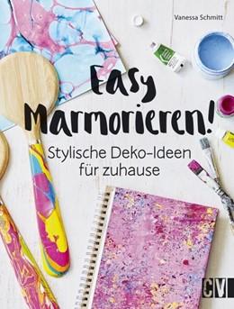 Abbildung von Schmitt | Easy Marmorieren! | 2018 | Stylische Deko-Ideen für zuhau...