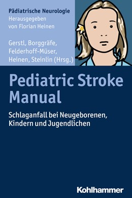 Abbildung von Gerstl / Borggräfe / Felderhoff-Müser / Steinlin / Heinen | Pediatric Stroke Manual | 2018 | Schlaganfall bei Neugeborenen,...