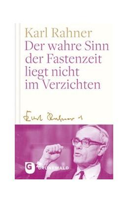 Abbildung von Rahner / Suchla | Der wahre Sinn der Fastenzeit liegt nicht im Verzichten | 1. Auflage | 2018 | beck-shop.de
