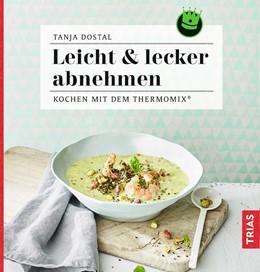 Abbildung von Dostal | Leicht & lecker abnehmen | 2017 | Kochen mit dem Thermomix®