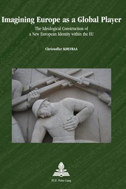 Abbildung von Kolvraa | Imagining Europe as a Global Player | 2012 | The Ideological Construction o...