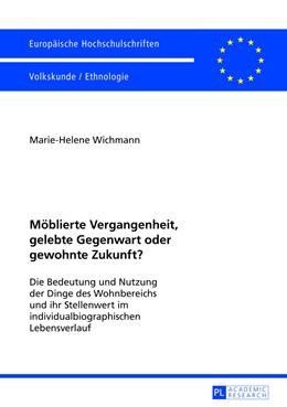 Abbildung von Wichmann | Moeblierte Vergangenheit, gelebte Gegenwart oder gewohnte Zukunft? | 2013 | Die Bedeutung und Nutzung der ...