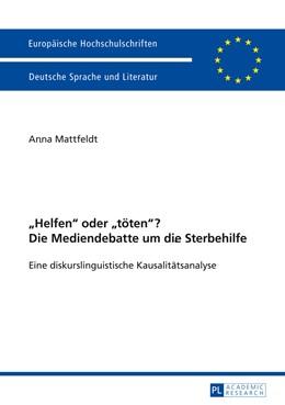 Abbildung von Mattfeldt | Helfen oder toeten? Die Mediendebatte um die Sterbehilfe | 2014 | Eine diskurslinguistische Kaus...