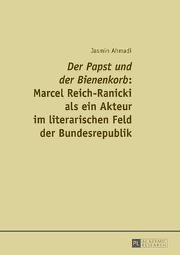 Abbildung von Ahmadi | Der Papst und der Bienenkorb Marcel Reich-Ranicki als ein Akteur im literarischen Feld der Bundesrepublik | 1. Auflage | 2015 | beck-shop.de