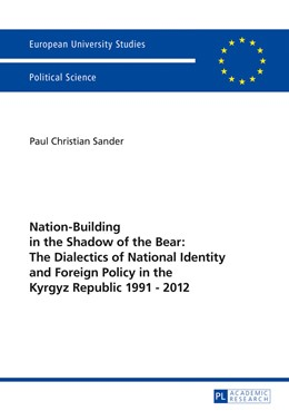 Abbildung von Sander | Nation-Building in the Shadow of the Bear: The Dialectics of National Identity and Foreign Policy in the Kyrgyz Republic 1991-2012 | 2016