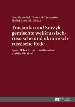 Abbildung von Hentschel | Trasjanka und Surzyk - gemischte weirussisch-russische und ukrainisch-russische Rede | 1. Auflage | 2014 | beck-shop.de