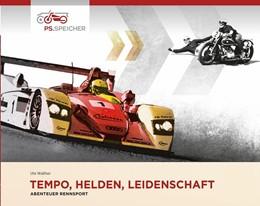 Abbildung von Walther | Tempo, Helden, Leidenschaft - Abenteuer Rennsport | 1. Auflage | 2017 | beck-shop.de