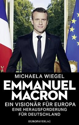 Abbildung von Wiegel   Emmanuel Macron   2018   Ein Visionär für Europa - eine...