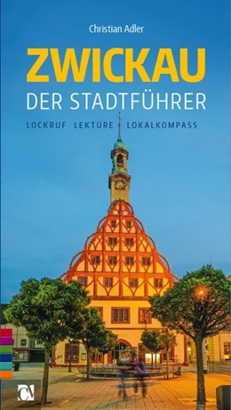 Abbildung von Adler | Zwickau: Der Stadtführer | 1. Auflage | 2017 | Lockruf, Lektüre, Lokalkompass