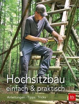 Abbildung von Schmid | Hochsitzbau einfach & praktisch | 6. Auflage | 2018 | Anleitungen · Tipps · Tricks