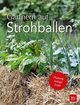 Abbildung von Kullmann | Gärtnern auf Strohballen | 1. Auflage | 2018 | beck-shop.de