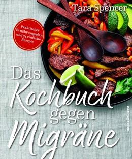 Abbildung von Spencer | Das Kochbuch gegen Migräne | 1. Auflage | 2018 | beck-shop.de