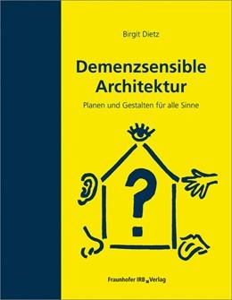 Abbildung von Dietz | Demenzsensible Architektur. | 1. Auflage | 2018 | beck-shop.de