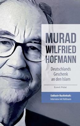 Abbildung von Polat | Murad Wilfried Hofmann - Deutschlands Geschenk an den Islam | 1 | 2017
