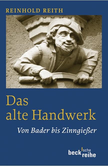Cover: Reinhold Reith, Das alte Handwerk