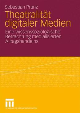 Abbildung von Pranz | Theatralität digitaler Medien | 2009 | Eine wissenssoziologische Betr...
