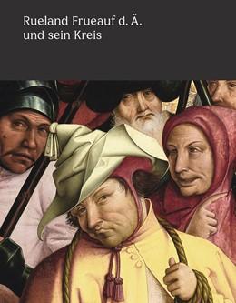 Abbildung von Rollig / Blauensteiner | Rueland Frueauf der Ältere und sein Kreis | 1. Auflage | 2017 | beck-shop.de