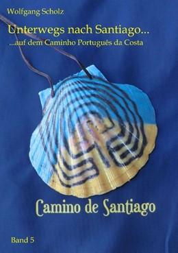 Abbildung von Scholz | Unterwegs nach Santiago ... | 2017 | ... auf dem Caminho Português ...