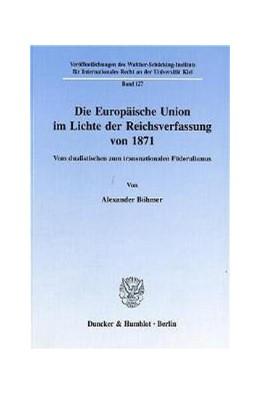 Abbildung von Böhmer | Die Europäische Union im Lichte der Reichsverfassung von 1871. | 1999 | Vom dualistischen zum transnat... | 127