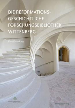 Abbildung von Meinhardt | Die Reformationsgeschichtliche Forschungsbibliothek Wittenberg | 2017 | Eine Einladung