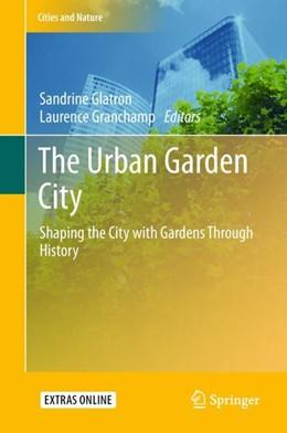 Abbildung von Glatron / Granchamp | The Urban Garden City | 1st ed. 2018 | 2018 | Shaping the City with Gardens ...