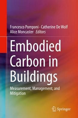 Abbildung von Pomponi / De Wolf / Moncaster | Embodied Carbon in Buildings | 1st ed. 2018 | 2018 | Measurement, Management, and M...