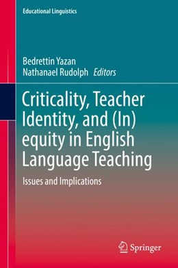 Abbildung von Yazan / Rudolph | Criticality, Teacher Identity, and (In)equity in English Language Teaching | 1st ed. 2018 | 2018 | Issues and Implications | 35