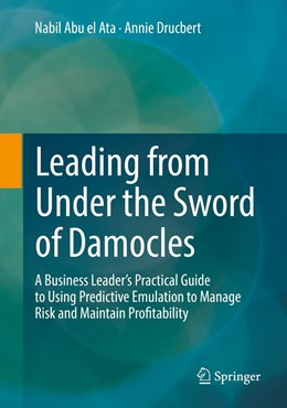 Abbildung von Abu el Ata / Drucbert | Leading from Under the Sword of Damocles | 1st ed. 2017 | 2018 | A Business Leader's Practical ...