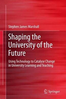 Abbildung von Marshall   Shaping the University of the Future   1st ed. 2018   2018   Using Technology to Catalyse C...