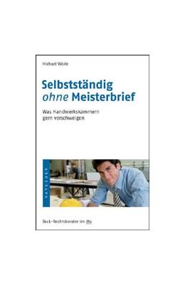 Abbildung von Wörle | Selbstständig ohne Meisterbrief | 1. Auflage | 2009 | 50673 | beck-shop.de