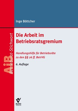 Abbildung von Böttcher | Die Arbeit im Betriebsratsgremium | 6. Auflage | 2018 | beck-shop.de