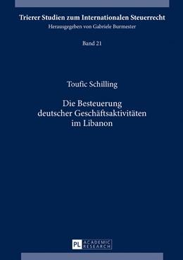 Abbildung von Schilling | Die Besteuerung deutscher Geschaeftsaktivitaeten im Libanon | 1. Auflage | 2017