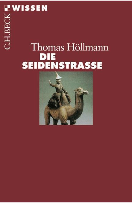 Cover: Thomas O. Höllmann, Die Seidenstraße