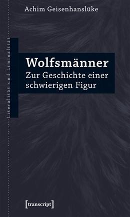 Abbildung von Geisenhanslüke | Wolfsmänner | 2018 | Zur Geschichte einer schwierig...