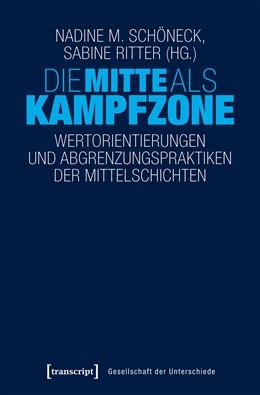 Abbildung von Schöneck / Ritter | Die Mitte als Kampfzone | 2018 | Wertorientierungen und Abgrenz...