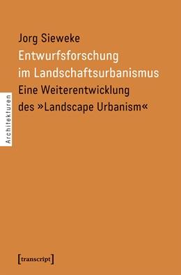 Abbildung von Sieweke | Entwurfsforschung im Landschaftsurbanismus | 1. Auflage | 2021 | beck-shop.de
