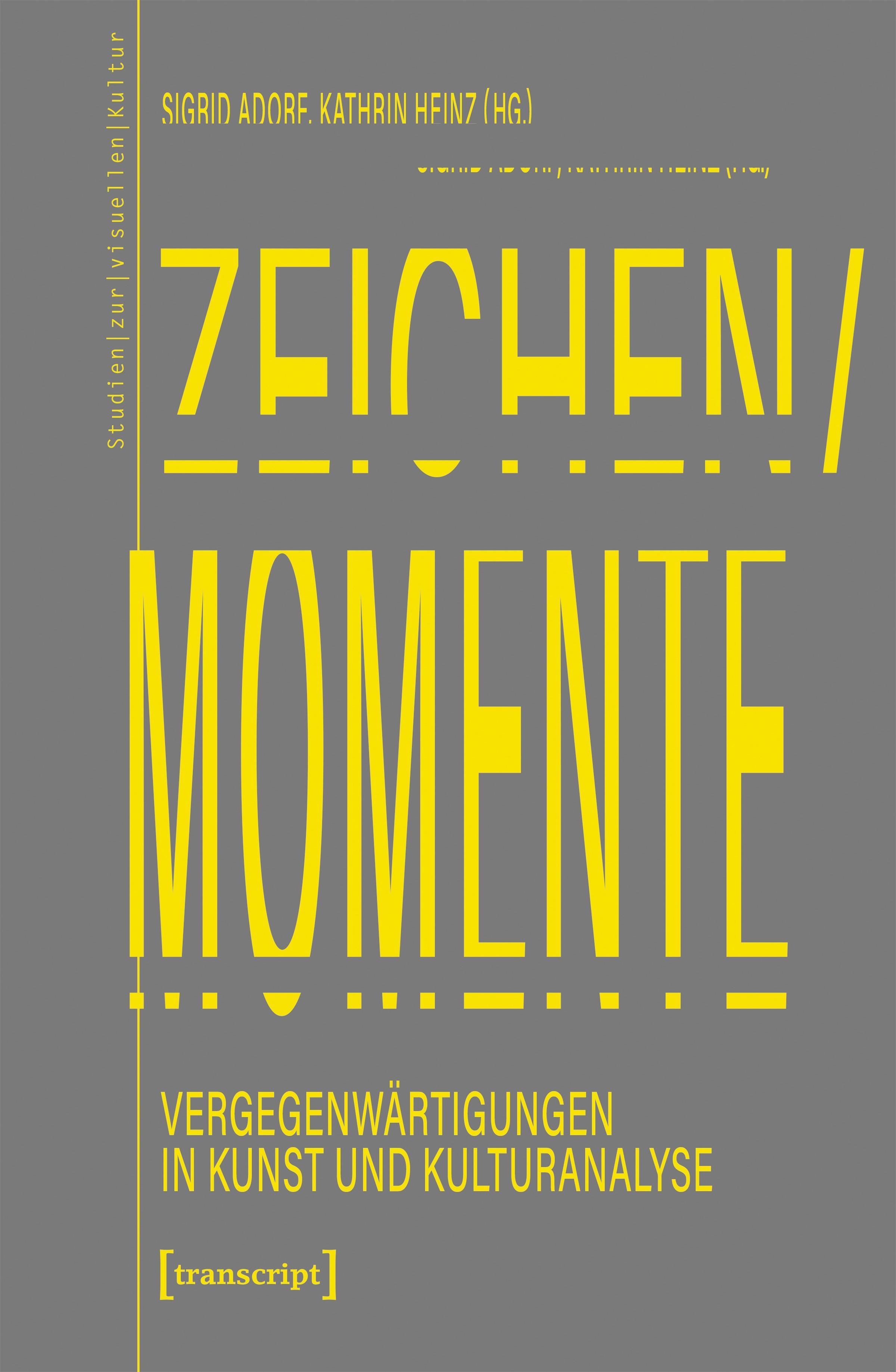 Abbildung von Adorf / Heinz   Zeichen/Momente. Vergegenwärtigungen in Kunst und Kulturanalyse   2019