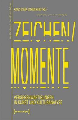 Abbildung von Adorf / Heinz | Zeichen/Momente. Vergegenwärtigungen in Kunst und Kulturanalyse | 2019